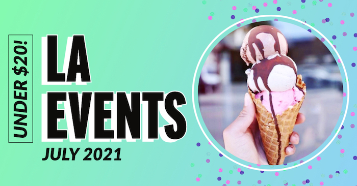 image of an ice cream cone with the words: LA events July 2021 under $20!